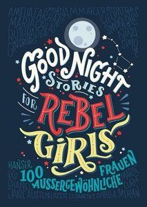 Good Night Stories for Rebel Girls  (12-15 Jahre)